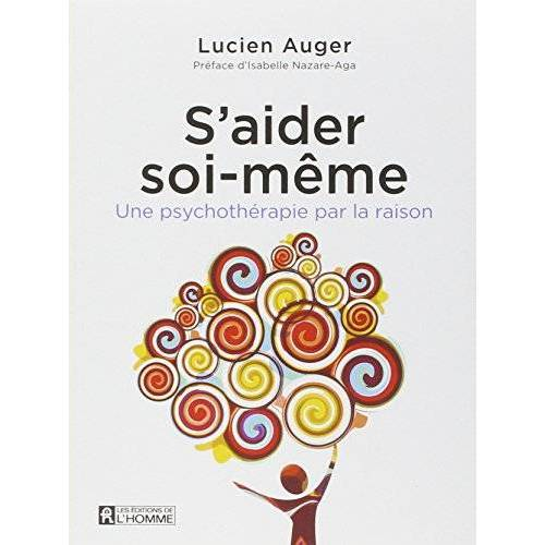 Lucien Auger - S'aider soi-même : Une psychothérapie par la raison - Preis vom 30.07.2021 04:46:10 h