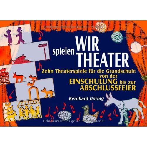 Bernhard Görnig - Wir spielen Theater. RSR: Zehn Theaterspiele für die Grundschule von der Einschulung bis zur Abschlussfeier - Preis vom 12.06.2021 04:48:00 h