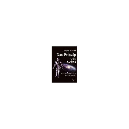 Harald Maurer - Das Prinzip des Seins: Ursache und Funktion des Universums? - Preis vom 18.06.2021 04:47:54 h
