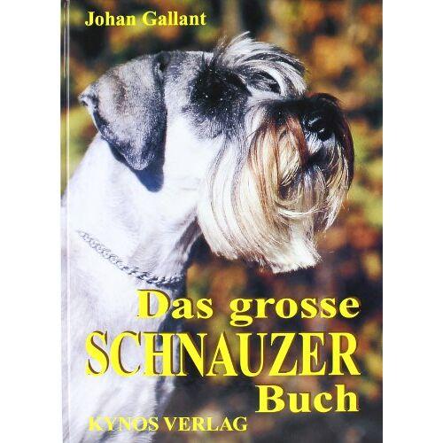 Johan Gallant - Das grosse Schnauzer Buch: Schnauzer Gestern - Heute - Morgen - Preis vom 22.06.2021 04:48:15 h