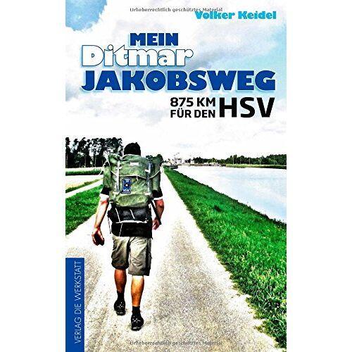Volker Keidel - Mein Ditmar Jakobsweg: 875 km für den HSV - Preis vom 21.06.2021 04:48:19 h