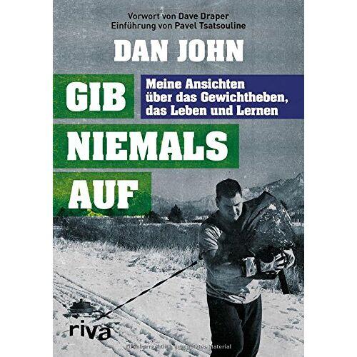 Dan John - Gib niemals auf: Meine Ansichten über das Gewichtheben, das Leben und Lernen - Preis vom 30.07.2021 04:46:10 h