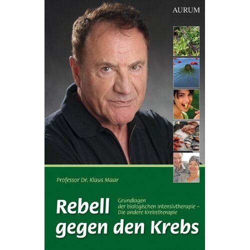 Klaus Maar - Rebell gegen den Krebs: Grundlagen der biologischen Intensivtherapie - Die andere Krebstherapie - Preis vom 28.07.2021 04:47:08 h