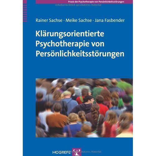 Rainer Sachse - Klärungsorientierte Psychotherapie von Persönlichkeitsstörungen: Grundlagen und Konzepte (Praxis der Psychotherapie von Persönlichkeitsstörungen) - Preis vom 19.06.2021 04:48:54 h
