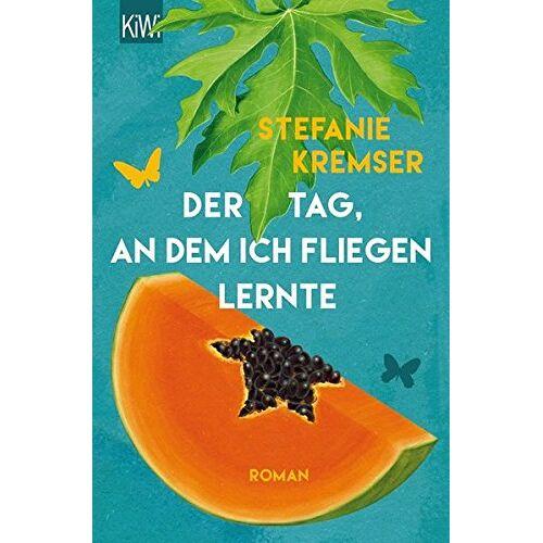 Stefanie Kremser - Der Tag, an dem ich fliegen lernte: Roman (KiWi) - Preis vom 11.06.2021 04:46:58 h