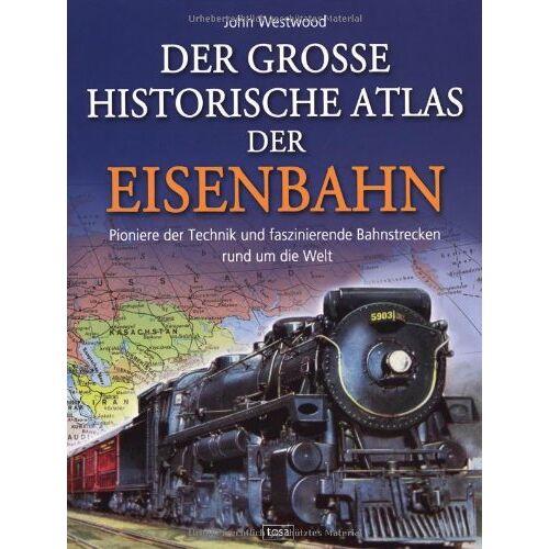 John Westwood - Der große historische Atlas der Eisenbahn: Pioniere der Technik und faszinierende Bahnstrecken rund um die Welt - Preis vom 11.10.2021 04:51:43 h