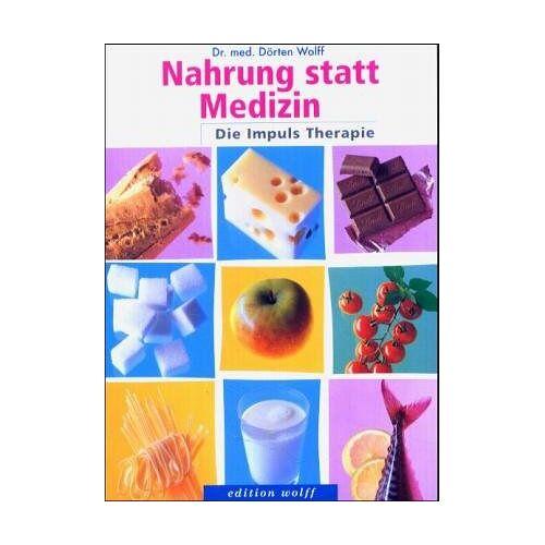 Dörten Wolff - Nahrung statt Medizin: Die Impuls-Therapie - Preis vom 15.09.2021 04:53:31 h