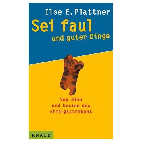 Plattner, Ilse E. - Sei faul und guter Dinge - Preis vom 18.05.2021 04:45:01 h