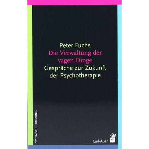 Peter Fuchs - Die Verwaltung der vagen Dinge: Gespräche über die Zukunft der Psychotherapie - Preis vom 16.06.2021 04:47:02 h