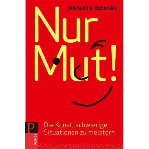 Renate Daniel - Nur Mut! Die Kunst, schwierige Situationen zu meistern - Preis vom 01.08.2021 04:46:09 h