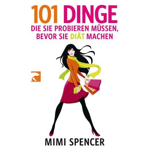 Mimi Spencer - 101 Dinge, die Sie probieren müssen, bevor Sie Diät machen - Preis vom 22.06.2021 04:48:15 h