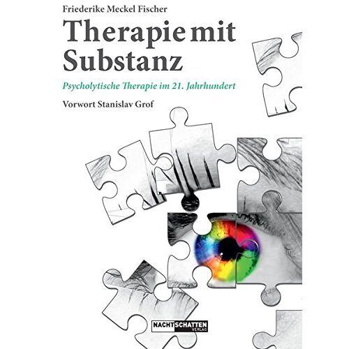 Friederike Meckel Fischer - Therapie mit Substanz: Psycholytische Therapie im 21. Jahrhundert - Preis vom 24.07.2021 04:46:39 h