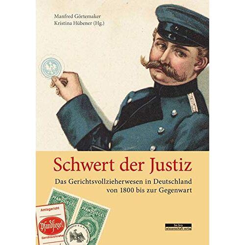 Manfred Görtemaker - Schwert der Justiz: Das Gerichtsvollzieherwesen in Deutschland von 1800 bis zur Gegenwart - Preis vom 14.06.2021 04:47:09 h