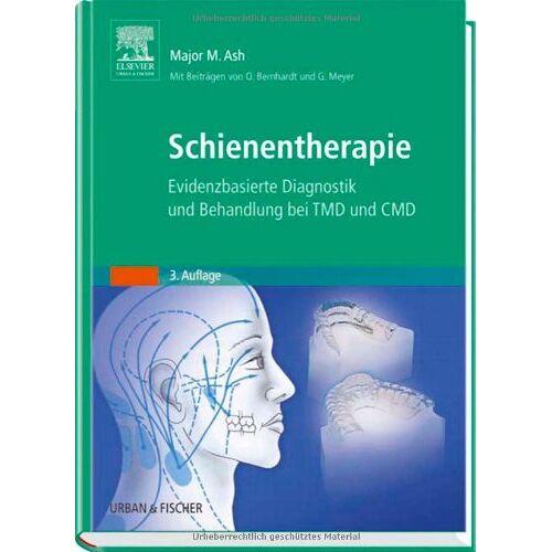 Ash, Major M. - Schienentherapie: Evidenzbasierte Diagnostik und Therapie bei TMD und CMD - Preis vom 01.08.2021 04:46:09 h