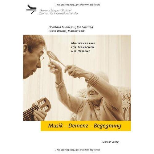 Dorothea Muthesius - Musik Demenz Begegnung: Musiktherapie für Menschen mit Demenz - Preis vom 01.08.2021 04:46:09 h