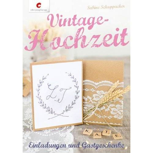 Sabine Schappacher - Vintage-Hochzeit: Einladungen & Gastgeschenke - Preis vom 31.07.2021 04:48:47 h