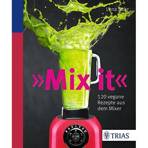 Lena Suhr - Mix it!: 120 vegane Rezepte aus dem Mixer - Preis vom 17.06.2021 04:48:08 h