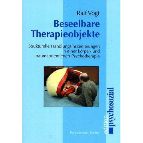 Ralf Vogt - Beseelbare Therapieobjekte: Strukturelle Handlungsinszenierungen in einer körper- und traumaorientierten Psychotherapie - Preis vom 19.06.2021 04:48:54 h