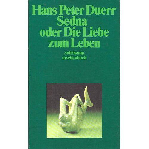 Duerr, Hans P - Sedna oder die Liebe zum Leben. - Preis vom 21.06.2021 04:48:19 h