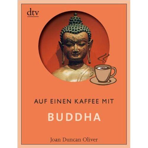 Oliver, Joan Duncan - Auf einen Kaffee mit Buddha: Mit Einführung und Kurzbiografie - Preis vom 12.06.2021 04:48:00 h
