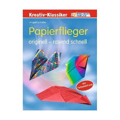 Angelika Hahn - Papierflieger: Originell - rasend schnell. Mit Faltanleitung - Preis vom 17.05.2021 04:44:08 h