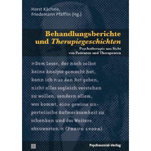 Horst Kächele - Behandlungsberichte und Therapiegeschichten: Psychotherapie aus Sicht von Patienten und Therapeuten - Preis vom 08.09.2021 04:53:49 h