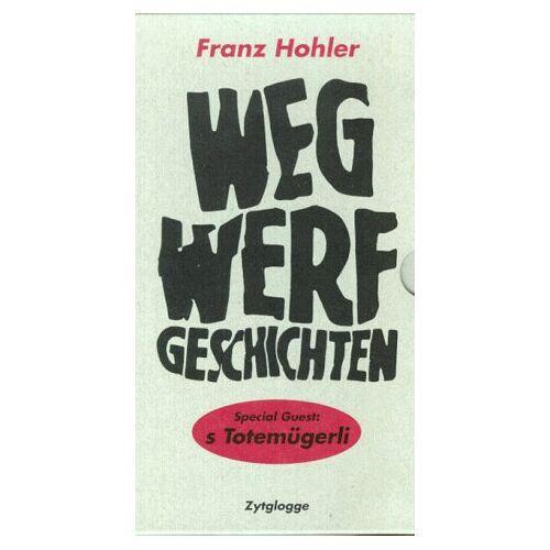 Franz Hohler - Wegwerfgeschichten: Special Guest: s Totemügerli - Preis vom 13.10.2021 04:51:42 h