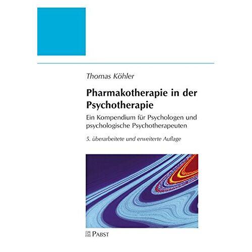 Thomas Köhler - Pharmakotherapie in der Psychotherapie: Ein Kompendium für Psychologen und psychologische Psychotherapeuten - Preis vom 30.07.2021 04:46:10 h