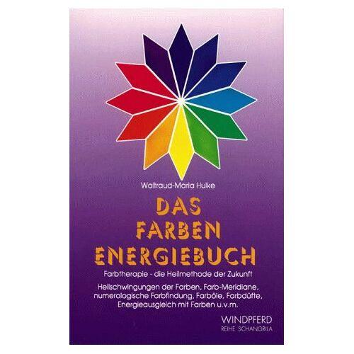 Waltraud-Maria Hulke - Das Farben Energiebuch. Farbtherapie - die Heilmethode der Zukunft - Preis vom 14.10.2021 04:57:22 h
