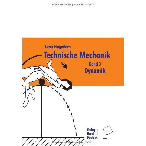 Peter Hagedorn - Technische Mechanik: Technische Mechanik 3. Dynamik: Bd 3 - Preis vom 26.07.2021 04:48:14 h