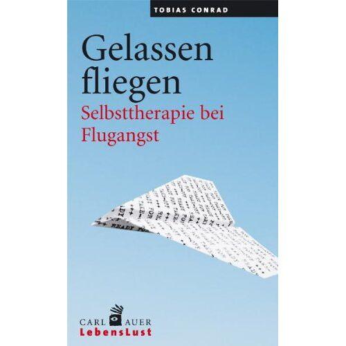 Tobias Conrad - Gelassen fliegen: Selbsttherapie bei Flugangst - Preis vom 30.07.2021 04:46:10 h