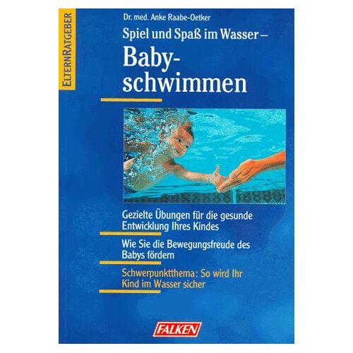 Anke Raabe-Oetker - Spiel und Spaß im Wasser, Babyschwimmen - Preis vom 12.06.2021 04:48:00 h