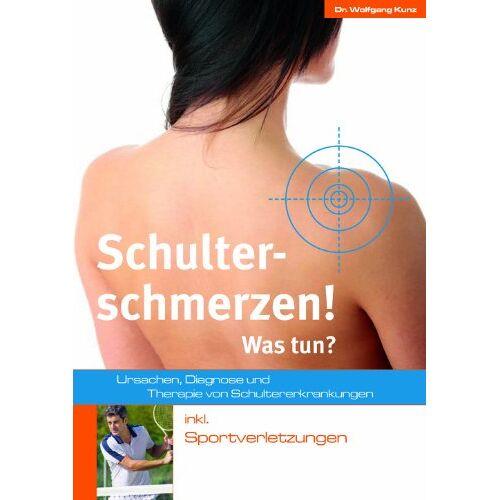 Wolfgang Kunz - Schulterschmerzen!: Was tun? - Preis vom 21.06.2021 04:48:19 h