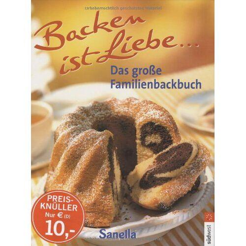 - Sanella - Backen ist Liebe. Das große Familienbackbuch - Preis vom 17.06.2021 04:48:08 h