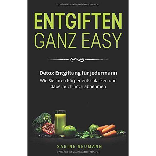 Sabine Neumann - Entgiften ganz easy: Detox Entgiftung für jedermann. Wie Sie Ihren Körper entschlacken und dabei auch noch abnehmen. - Preis vom 13.10.2021 04:51:42 h