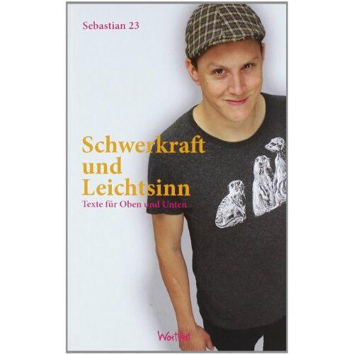 Sebastian 23 - Schwerkraft und Leichtsinn: Texte für oben und unten - Preis vom 11.06.2021 04:46:58 h