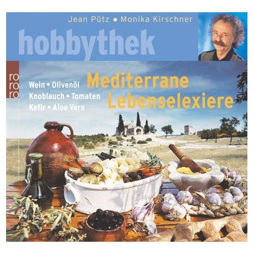 Jean Pütz - Mediterrane Lebenselixiere. Wein, Olivenöl, Knoblauch, Tomaten, Kefir, Aloe Vera. - Preis vom 13.10.2021 04:51:42 h