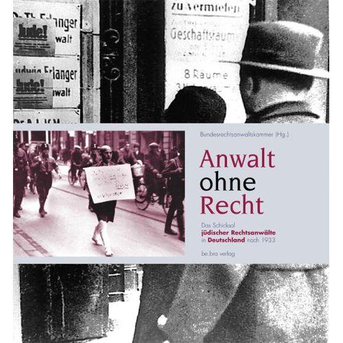 Bundesrechtsanwaltskammer - Anwalt ohne Recht. Das Schicksal jüdischer Rechtsanwälte in Deutschland nach 1933 - Preis vom 17.06.2021 04:48:08 h