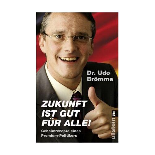 Udo Brömme - Zukunft ist gut für alle - Geheimrezepte eines Premium-Politikers - Preis vom 28.07.2021 04:47:08 h