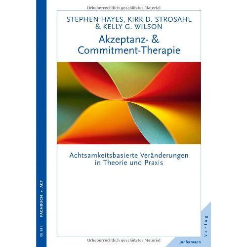 Hayes, Steven C. - Akzeptanz- & Commitment Therapie: Achtsamkeitsbasierte Veränderungen in Theorie und Praxis - Preis vom 17.06.2021 04:48:08 h