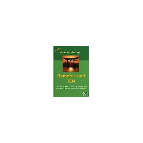 Andrea-Mercedes Riegel - Diabetes und TCM: Die Traditionelle Chinesische Medizin als adjuvante Therapie bei Diabetes mellitus - Preis vom 16.06.2021 04:47:02 h