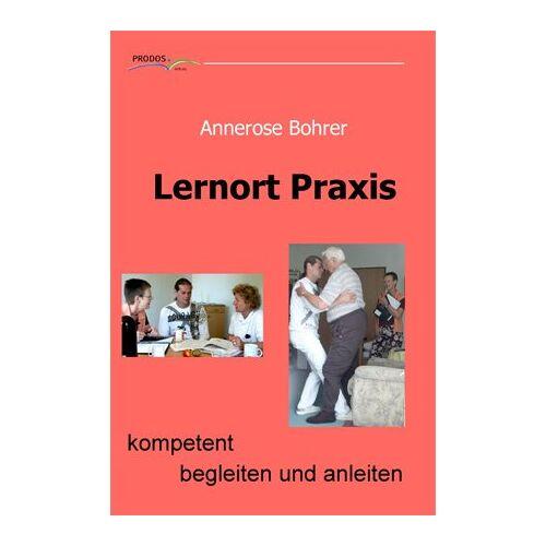Annerose Bohrer - Lernort Praxis - kompetent begleiten und anleiten - Preis vom 22.06.2021 04:48:15 h