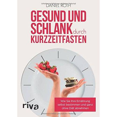 Roth Gesund und schlank durch Kurzzeitfasten: Wie Sie Ihre Ernährung selbst bestimmen und ganz ohne Diät abnehmen - Preis vom 14.06.2021 04:47:09 h