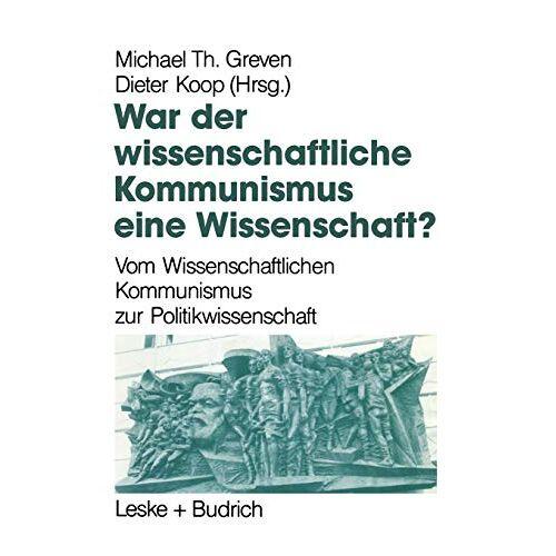 Greven, Michael Th. - War der Wissenschaftliche Kommunismus eine Wissenschaft?: Vom wissenschaftlichen Kommunismus zur Politikwissenschaft (German Edition) - Preis vom 19.06.2021 04:48:54 h