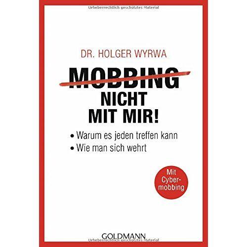Wyrwa, Dr. Holger - Mobbing - nicht mit mir!: Warum es jeden treffen kann - Wie man sich wehrt - Mit Cybermobbing - Preis vom 30.07.2021 04:46:10 h