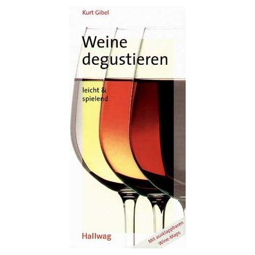 Kurt Gibel - Weine degustieren: leicht & spielend (Allgemeine Einführungen) - Preis vom 09.06.2021 04:47:15 h