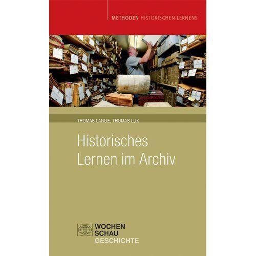 Thomas Lange - Historisches Lernen im Archiv: Methoden Historischen Lernens - Preis vom 17.05.2021 04:44:08 h