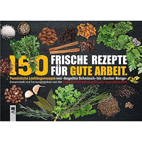 Gewerkschaft Nahrung-Genuss-Gaststätten NGG - 150 Frische Rezepte für gute Arbeit: Gesammelt und herausgegeben von der Gewerkschaft Nahrung-Genuss-Gaststätten NGG - Preis vom 11.06.2021 04:46:58 h