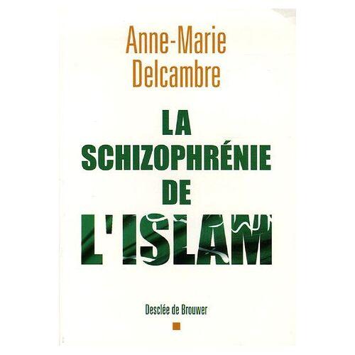 Anne-Marie Delcambre - La schizophrénie de l'islam - Preis vom 30.07.2021 04:46:10 h