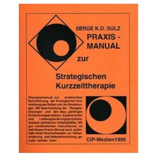 Sulz, Serge K. D. - Praxis-Manual zur Strategischen Kurzzeittherapie- Strategische Entwicklung des Selbst und der Beziehungen - Preis vom 22.07.2021 04:48:11 h